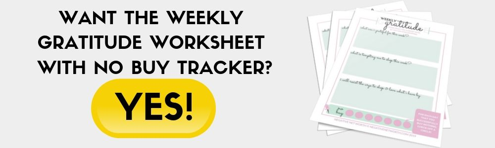 CLICK HERE TO GET THE FREE WEEKLY GRATITUDE WORKSHEET WITH NO BUY TRACKER!