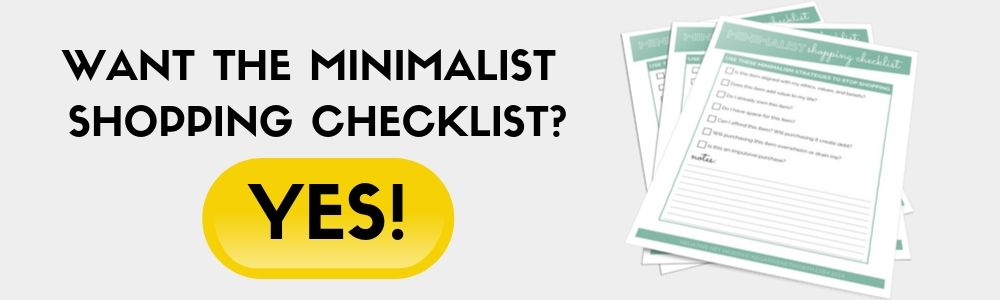 CLICK TO DOWNLOAD THE MINIMALIST SHOPPING CHECKLIST FREE!